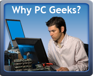 Why choose PC Geeks Computer Repair?